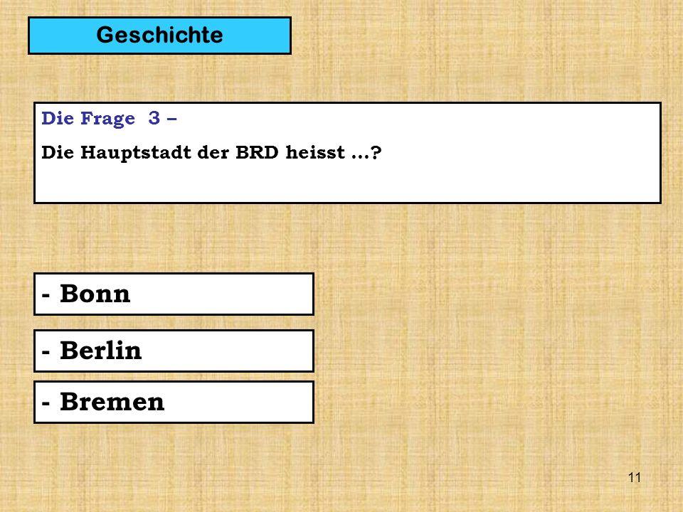 11 Die Frage 3 – Die Hauptstadt der BRD heisst …? - Bonn Geschichte - Berlin - Bremen