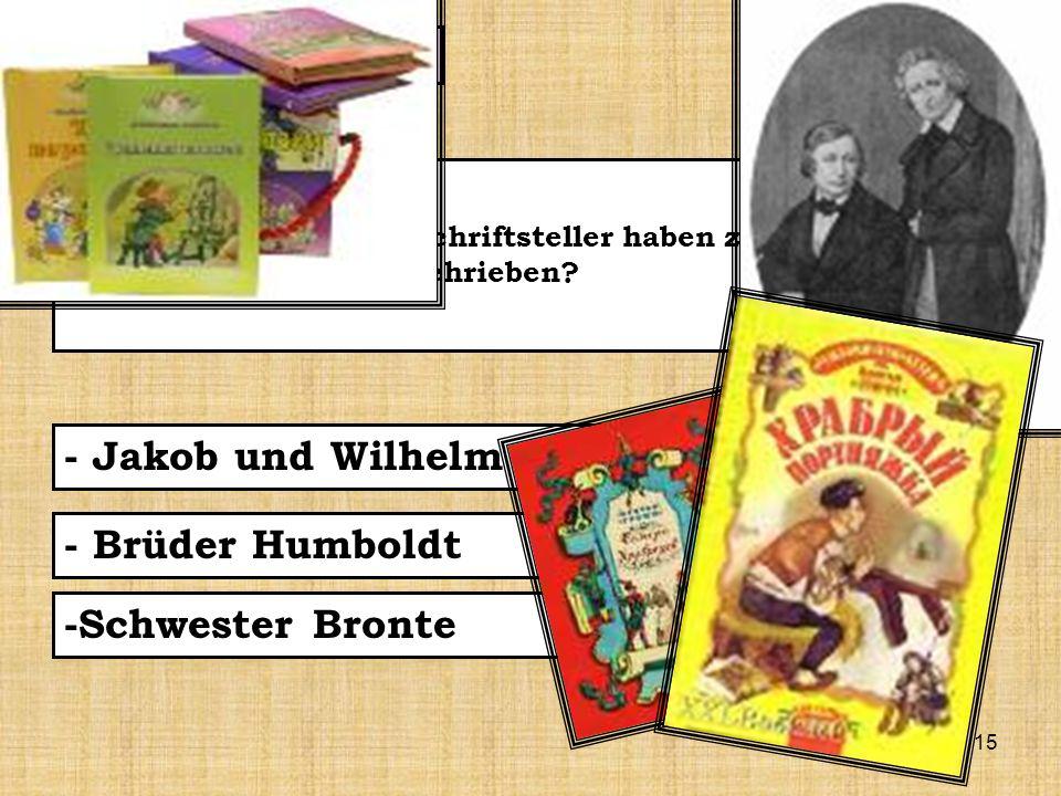 15 Die Frage 3 – Welche zwei deutsche Schriftsteller haben zusammen die Märchen für Kinder geschrieben.