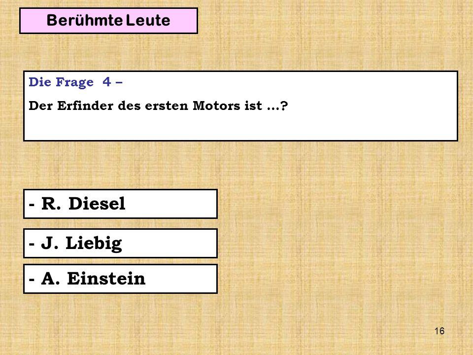 16 Die Frage 4 – Der Erfinder des ersten Motors ist ….