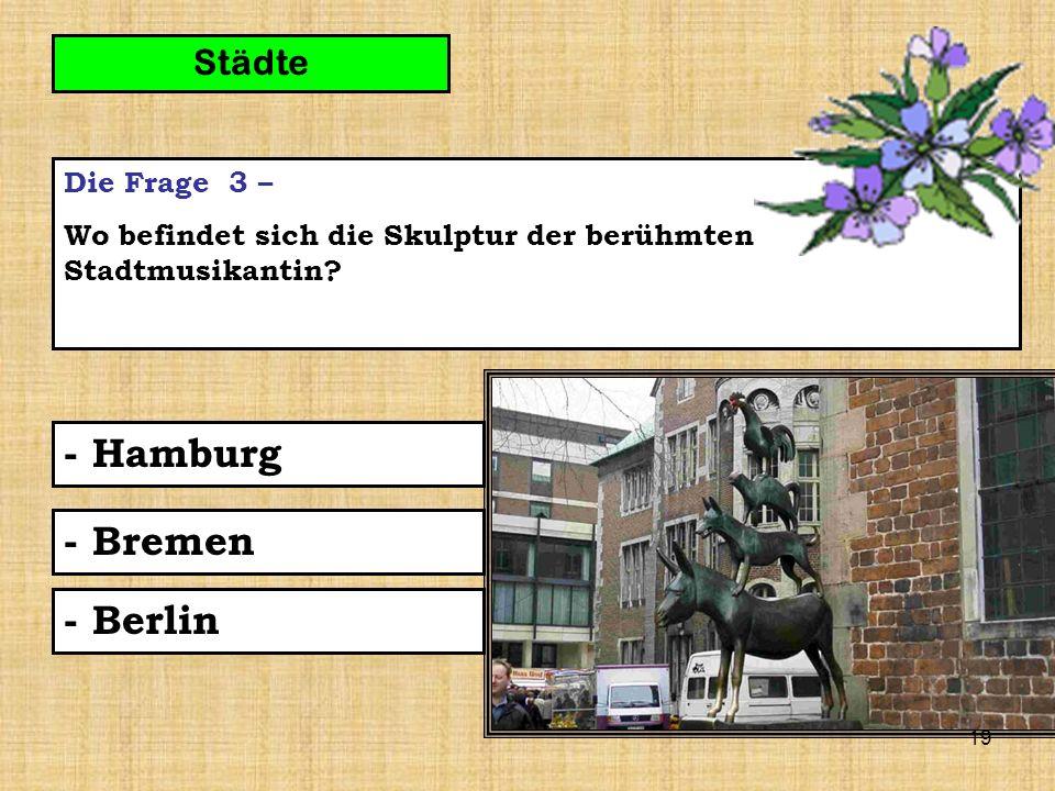 19 Die Frage 3 – Wo befindet sich die Skulptur der berühmten Stadtmusikantin.