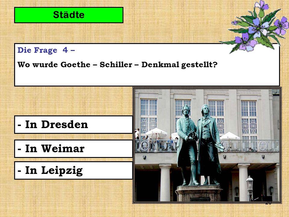 20 Die Frage 4 – Wo wurde Goethe – Schiller – Denkmal gestellt.