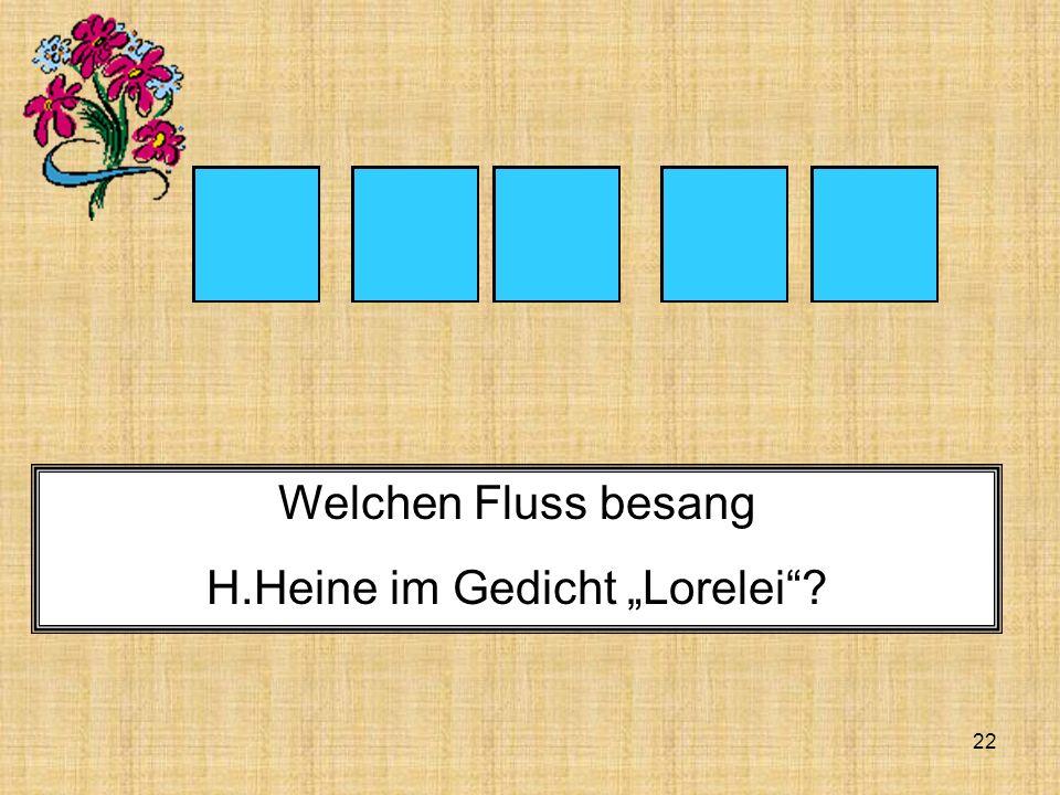 """22 RNHEI Welchen Fluss besang H.Heine im Gedicht """"Lorelei ?"""