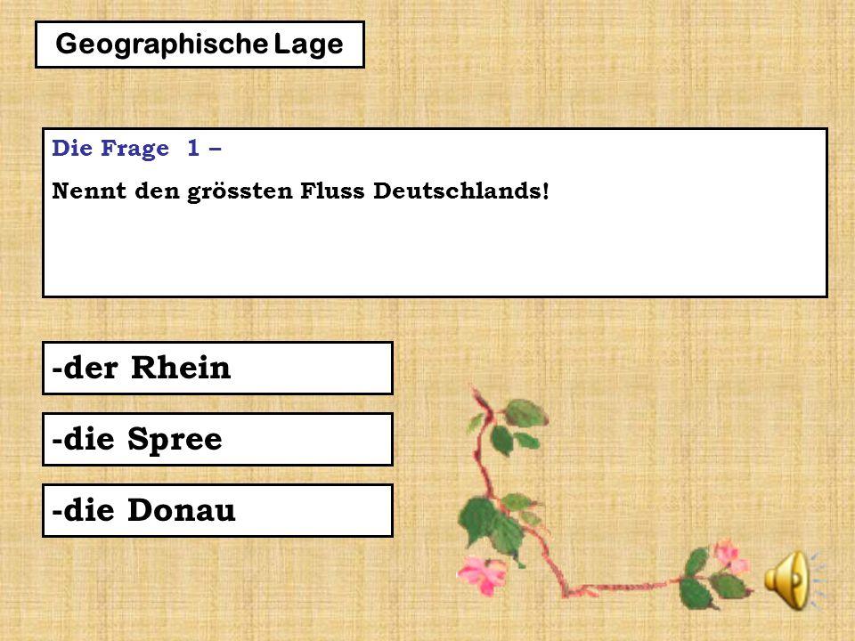 5 Die Frage 1 – Nennt den grössten Fluss Deutschlands.