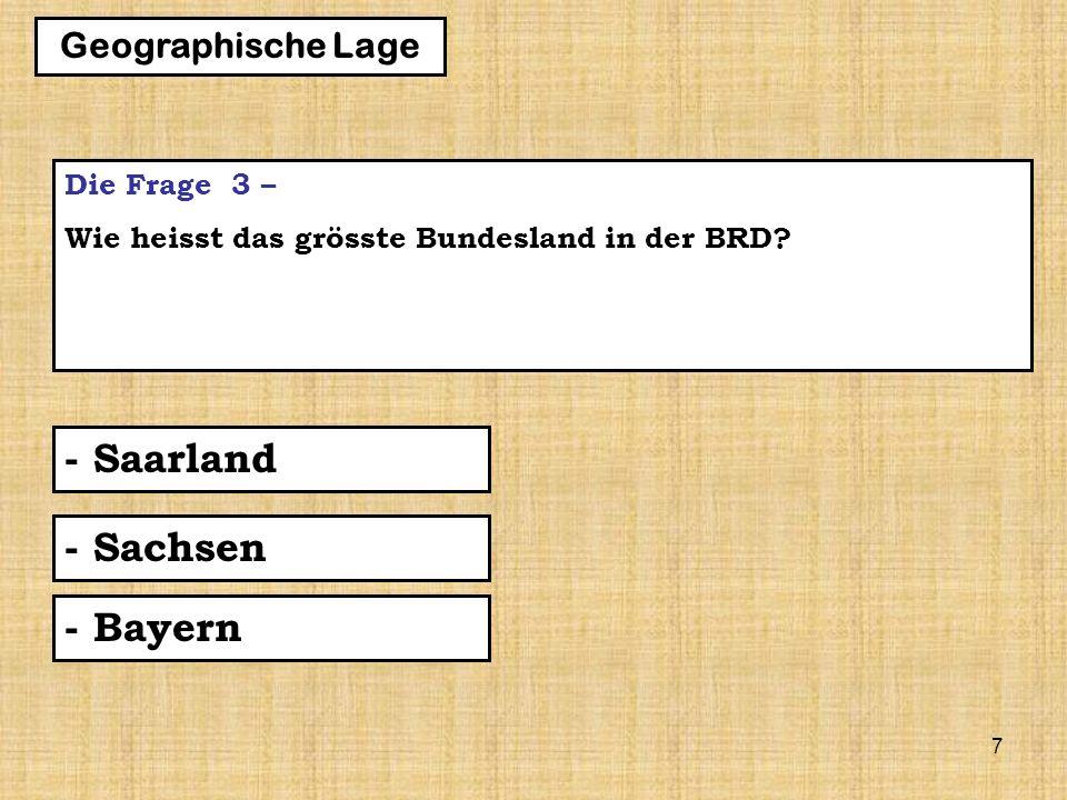 7 Die Frage 3 – Wie heisst das grösste Bundesland in der BRD.