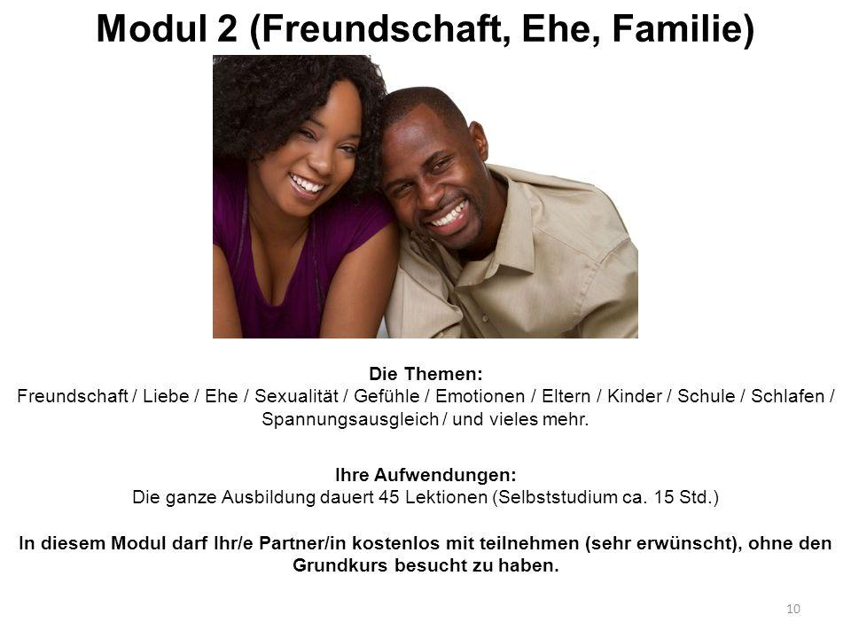 Modul 2 (Freundschaft, Ehe, Familie) 10 Die Themen: Freundschaft / Liebe / Ehe / Sexualität / Gefühle / Emotionen / Eltern / Kinder / Schule / Schlafe