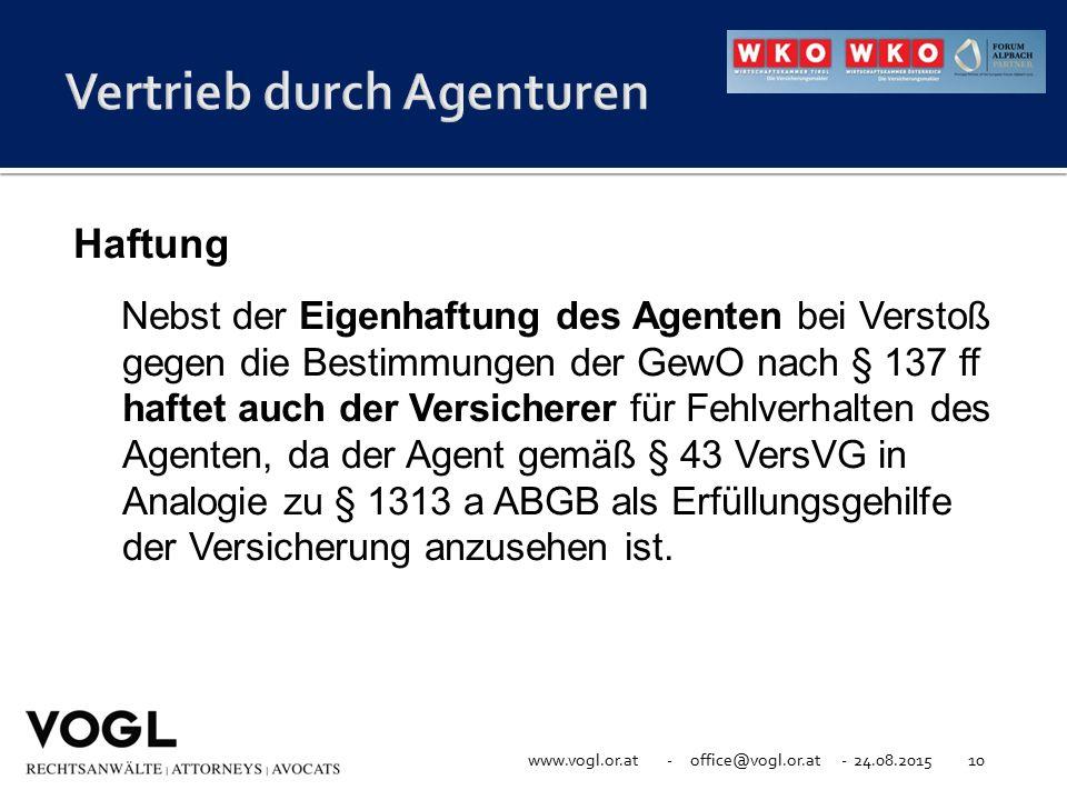 www.vogl.or.at - office@vogl.or.at - 24.08.201510 Haftung Nebst der Eigenhaftung des Agenten bei Verstoß gegen die Bestimmungen der GewO nach § 137 ff