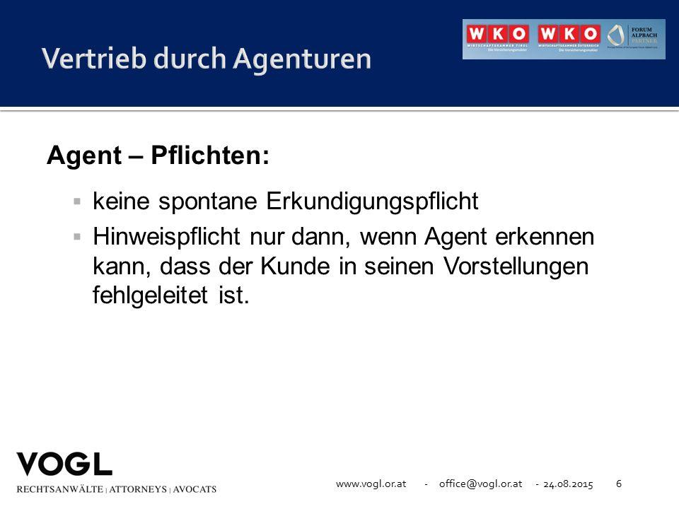 www.vogl.or.at - office@vogl.or.at - 24.08.20156 Agent – Pflichten:  keine spontane Erkundigungspflicht  Hinweispflicht nur dann, wenn Agent erkenne