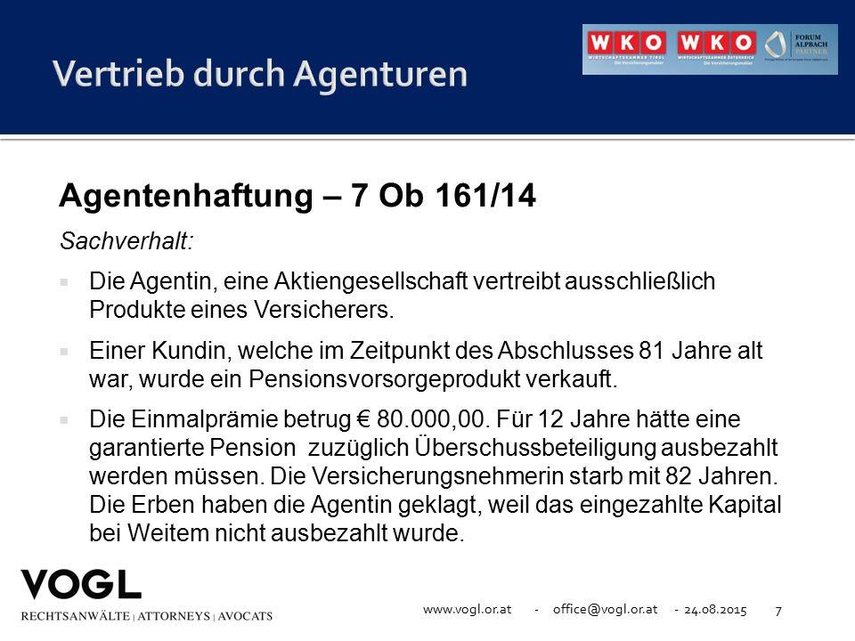 www.vogl.or.at - office@vogl.or.at - 24.08.20157 Agentenhaftung – 7 Ob 161/14 Sachverhalt:  Die Agentin, eine Aktiengesellschaft vertreibt ausschließ