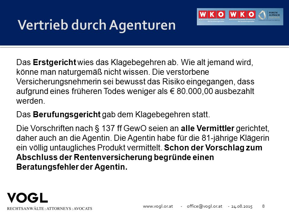 www.vogl.or.at - office@vogl.or.at - 24.08.20158 Das Erstgericht wies das Klagebegehren ab. Wie alt jemand wird, könne man naturgemäß nicht wissen. Di