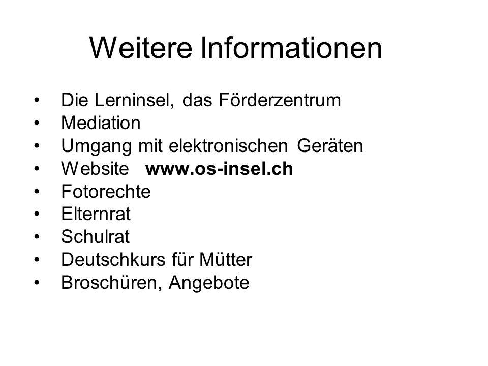 Weitere Informationen Die Lerninsel, das Förderzentrum Mediation Umgang mit elektronischen Geräten Website www.os-insel.ch Fotorechte Elternrat Schulrat Deutschkurs für Mütter Broschüren, Angebote