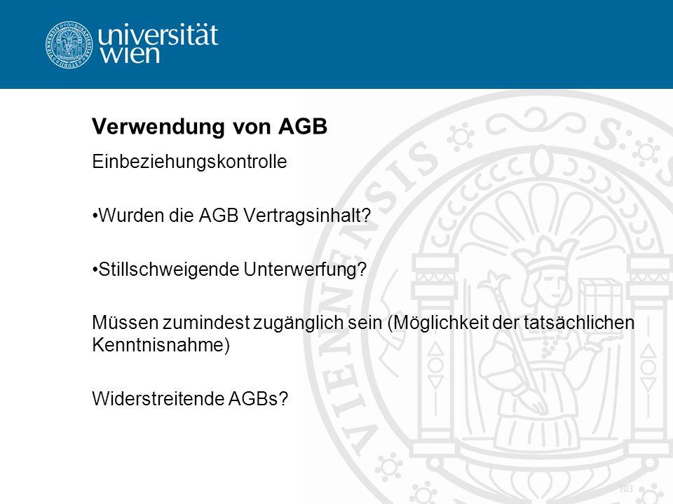 Verwendung von AGB Einbeziehungskontrolle Wurden die AGB Vertragsinhalt? Stillschweigende Unterwerfung? Müssen zumindest zugänglich sein (Möglichkeit