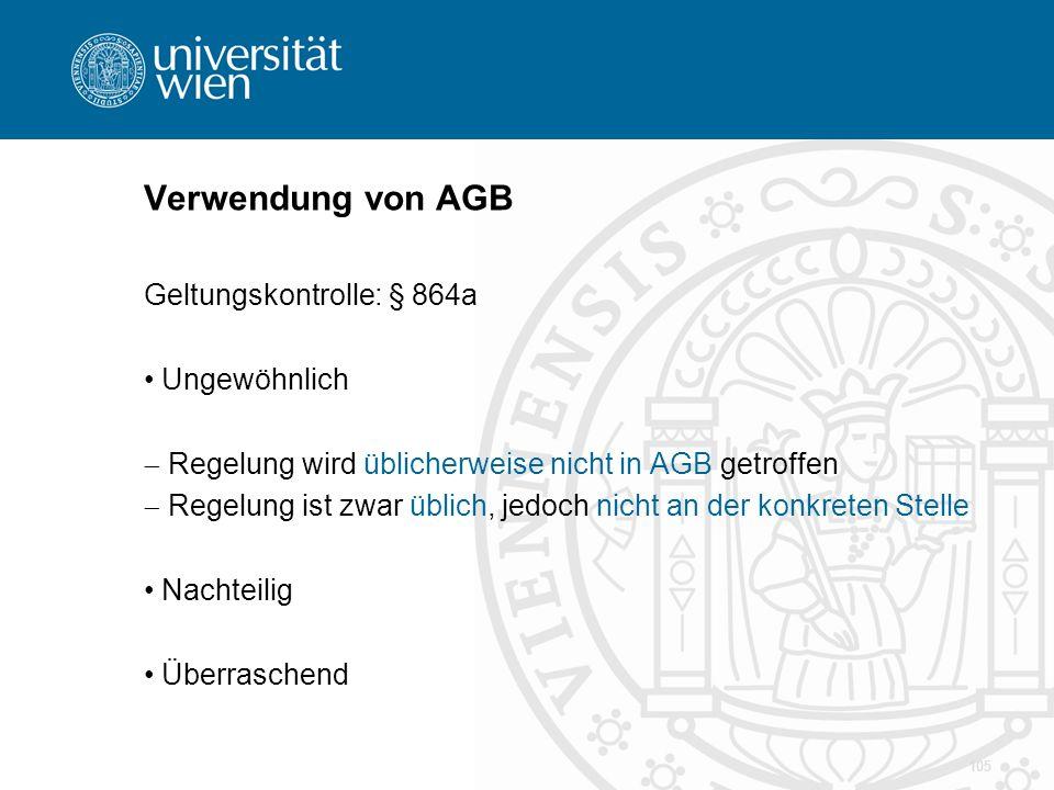 Verwendung von AGB Geltungskontrolle: § 864a Ungewöhnlich  Regelung wird üblicherweise nicht in AGB getroffen  Regelung ist zwar üblich, jedoch nich