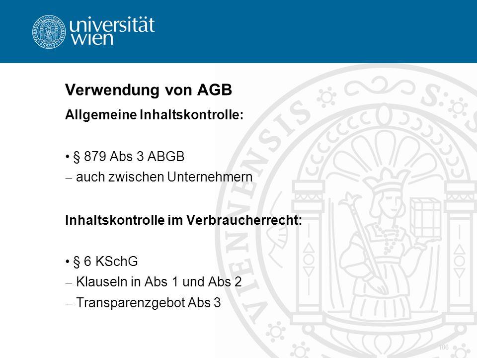 Verwendung von AGB Allgemeine Inhaltskontrolle: § 879 Abs 3 ABGB  auch zwischen Unternehmern Inhaltskontrolle im Verbraucherrecht: § 6 KSchG  Klause