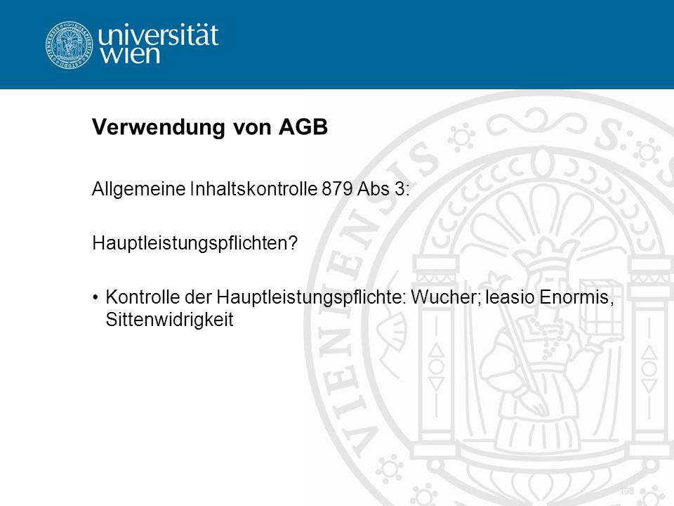 Verwendung von AGB Allgemeine Inhaltskontrolle 879 Abs 3: Hauptleistungspflichten? Kontrolle der Hauptleistungspflichte: Wucher; leasio Enormis, Sitte