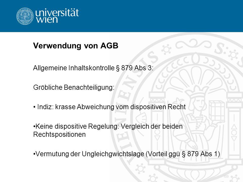Verwendung von AGB Allgemeine Inhaltskontrolle § 879 Abs 3: Gröbliche Benachteiligung: Indiz: krasse Abweichung vom dispositiven Recht Keine dispositi