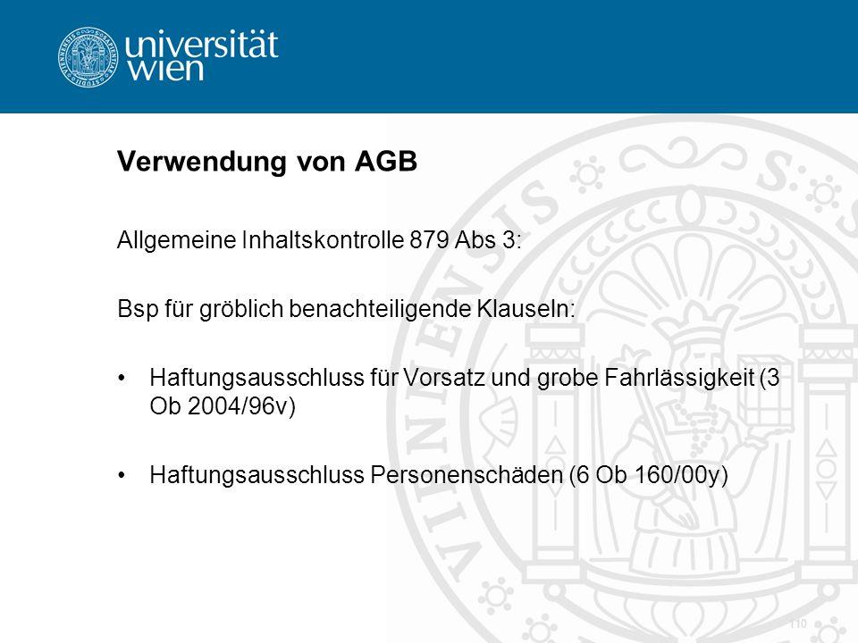 Verwendung von AGB Allgemeine Inhaltskontrolle 879 Abs 3: Bsp für gröblich benachteiligende Klauseln: Haftungsausschluss für Vorsatz und grobe Fahrläs