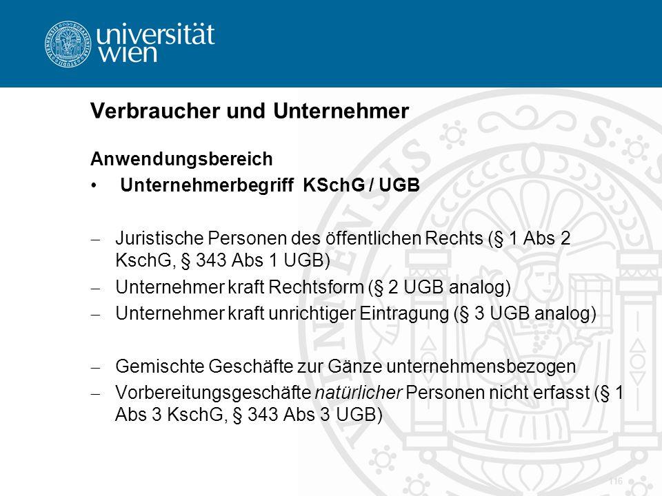 Verbraucher und Unternehmer Anwendungsbereich Unternehmerbegriff KSchG / UGB  Juristische Personen des öffentlichen Rechts (§ 1 Abs 2 KschG, § 343 Ab