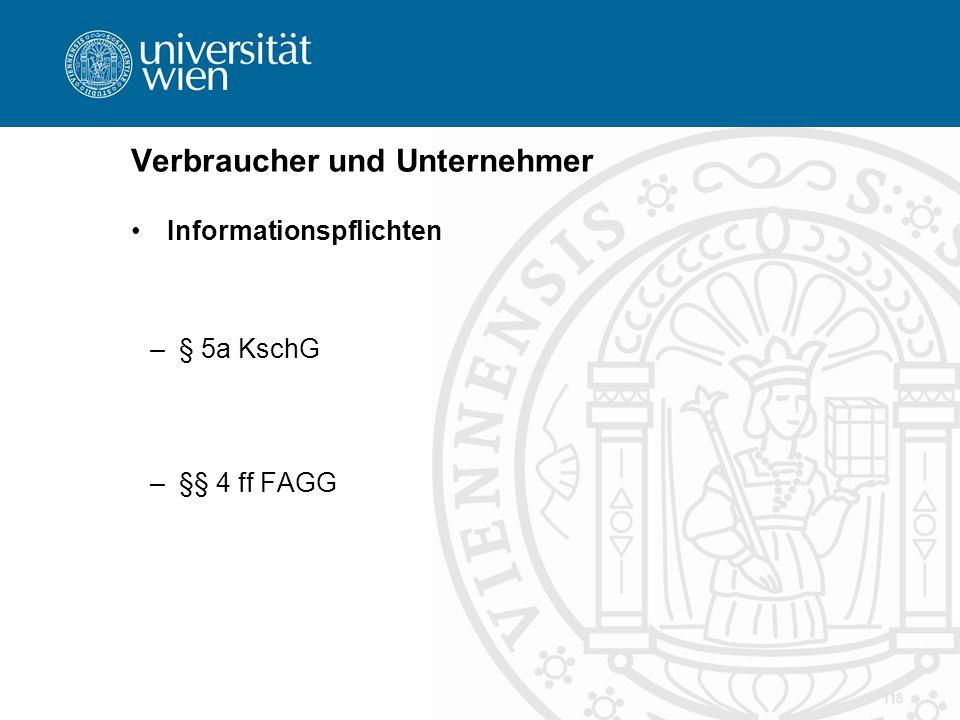 Verbraucher und Unternehmer Informationspflichten –§ 5a KschG –§§ 4 ff FAGG 118