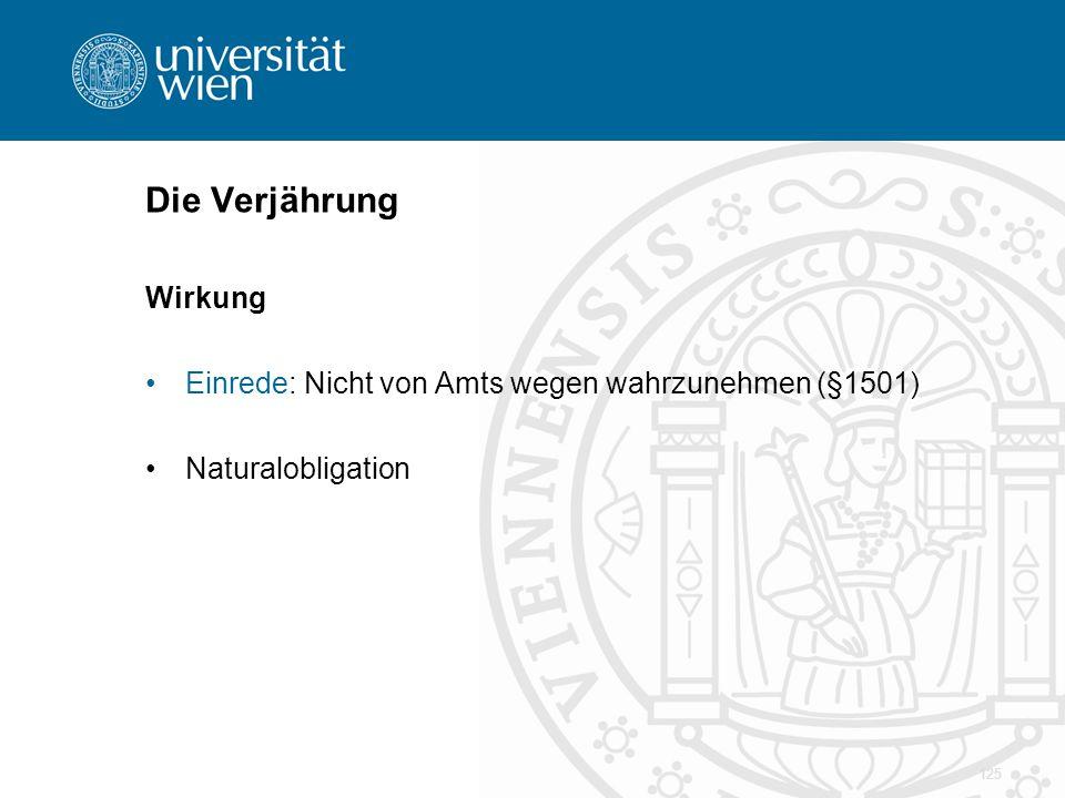 Die Verjährung Wirkung Einrede: Nicht von Amts wegen wahrzunehmen (§1501) Naturalobligation 125
