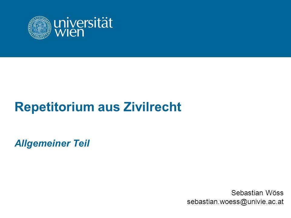 Repetitorium aus Zivilrecht Allgemeiner Teil Sebastian Wöss sebastian.woess@univie.ac.at