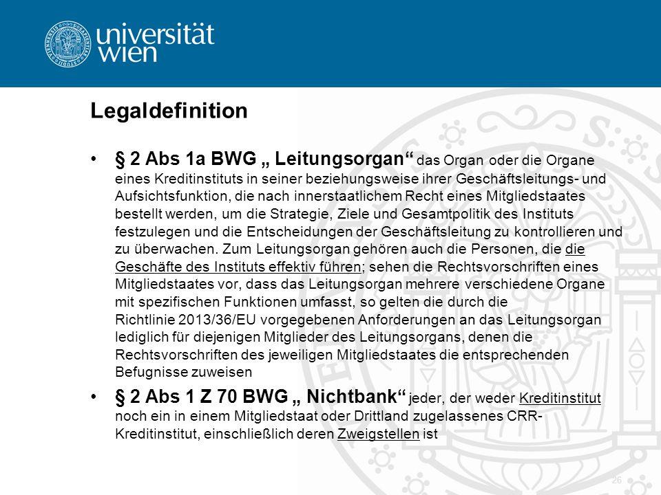 """Legaldefinition § 2 Abs 1a BWG """" Leitungsorgan"""" das Organ oder die Organe eines Kreditinstituts in seiner beziehungsweise ihrer Geschäftsleitungs- und"""