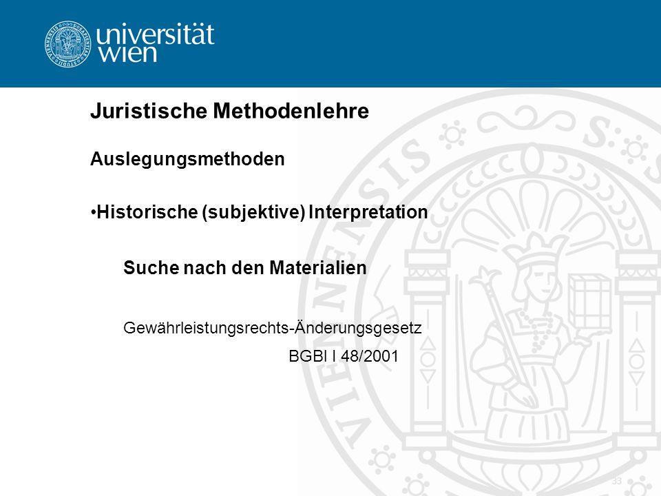 33 Juristische Methodenlehre Auslegungsmethoden Historische (subjektive) Interpretation Suche nach den Materialien Gewährleistungsrechts-Änderungsgese