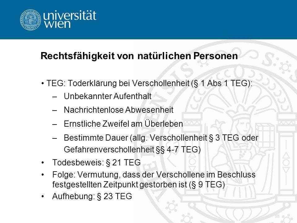 Rechtsfähigkeit von natürlichen Personen TEG: Toderklärung bei Verschollenheit (§ 1 Abs 1 TEG): –Unbekannter Aufenthalt –Nachrichtenlose Abwesenheit –