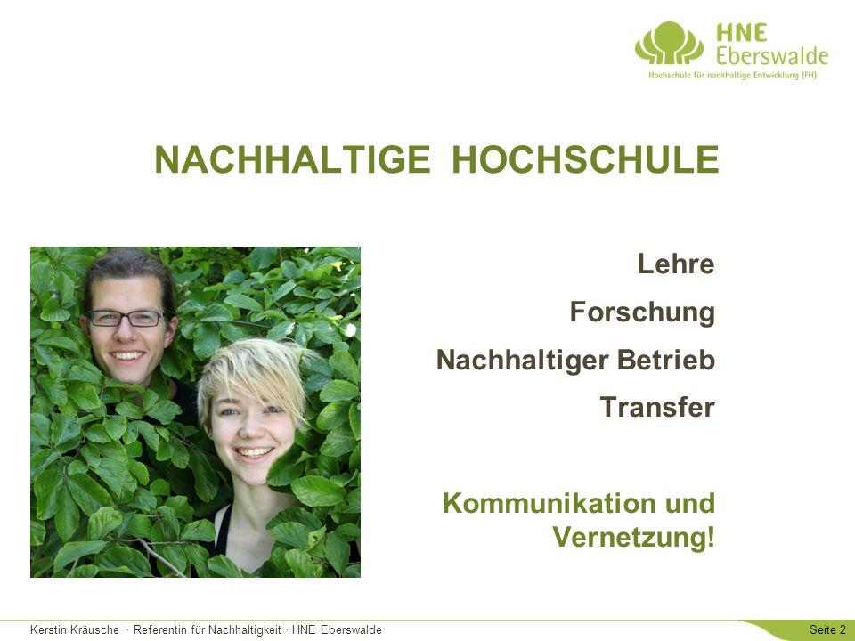 Kerstin Kräusche · Referentin für Nachhaltigkeit · HNE EberswaldeSeite 2 NACHHALTIGE HOCHSCHULE Lehre Forschung Nachhaltiger Betrieb Transfer Kommunikation und Vernetzung!