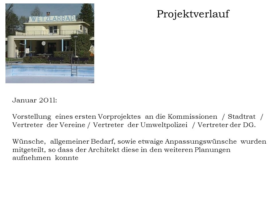 Projektverlauf Januar 2O1l: Vorstellung eines ersten Vorprojektes an die Kommissionen / Stadtrat / Vertreter der Vereine / Vertreter der Umweltpolizei
