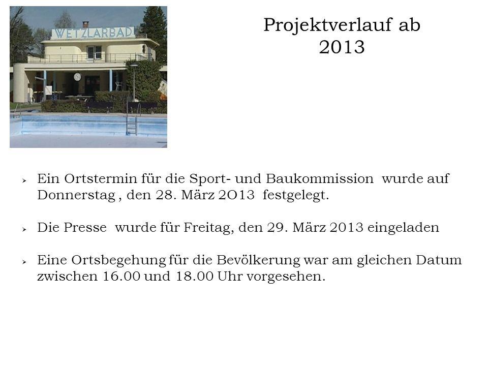 Projektverlauf ab 2013  Ein Ortstermin für die Sport- und Baukommission wurde auf Donnerstag, den 28. März 2O13 festgelegt.  Die Presse wurde für Fr
