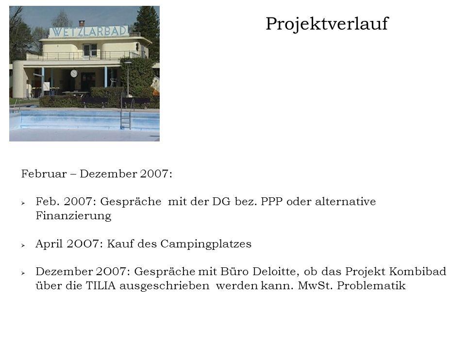 Projektverlauf Februar – Dezember 2007:  Feb. 2007: Gespräche mit der DG bez. PPP oder alternative Finanzierung  April 2OO7: Kauf des Campingplatzes
