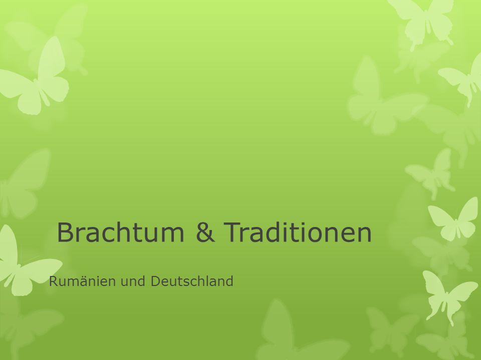 Brachtum & Traditionen Rumänien und Deutschland