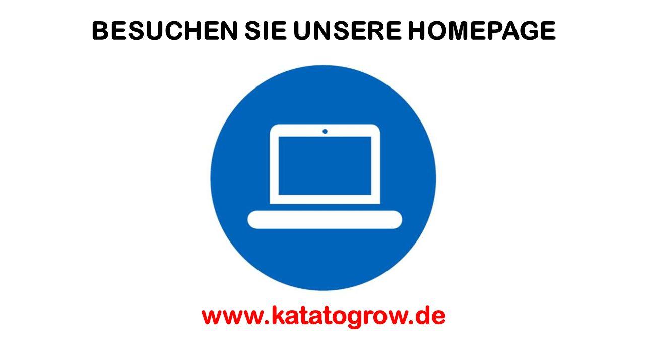 BESUCHEN SIE UNSERE HOMEPAGE www.katatogrow.de