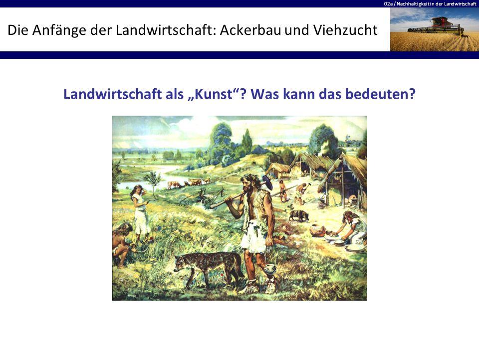 """02a / Nachhaltigkeit in der Landwirtschaft Die Anfänge der Landwirtschaft: Ackerbau und Viehzucht Landwirtschaft als """"Kunst ."""