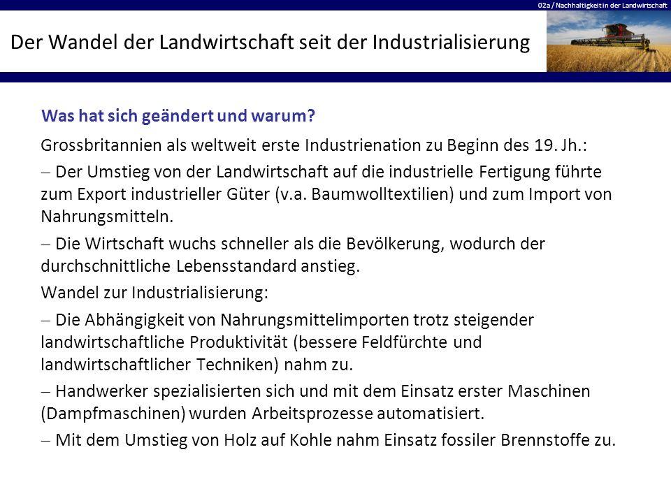 02a / Nachhaltigkeit in der Landwirtschaft Der Wandel der Landwirtschaft seit der Industrialisierung Grossbritannien als weltweit erste Industrienation zu Beginn des 19.