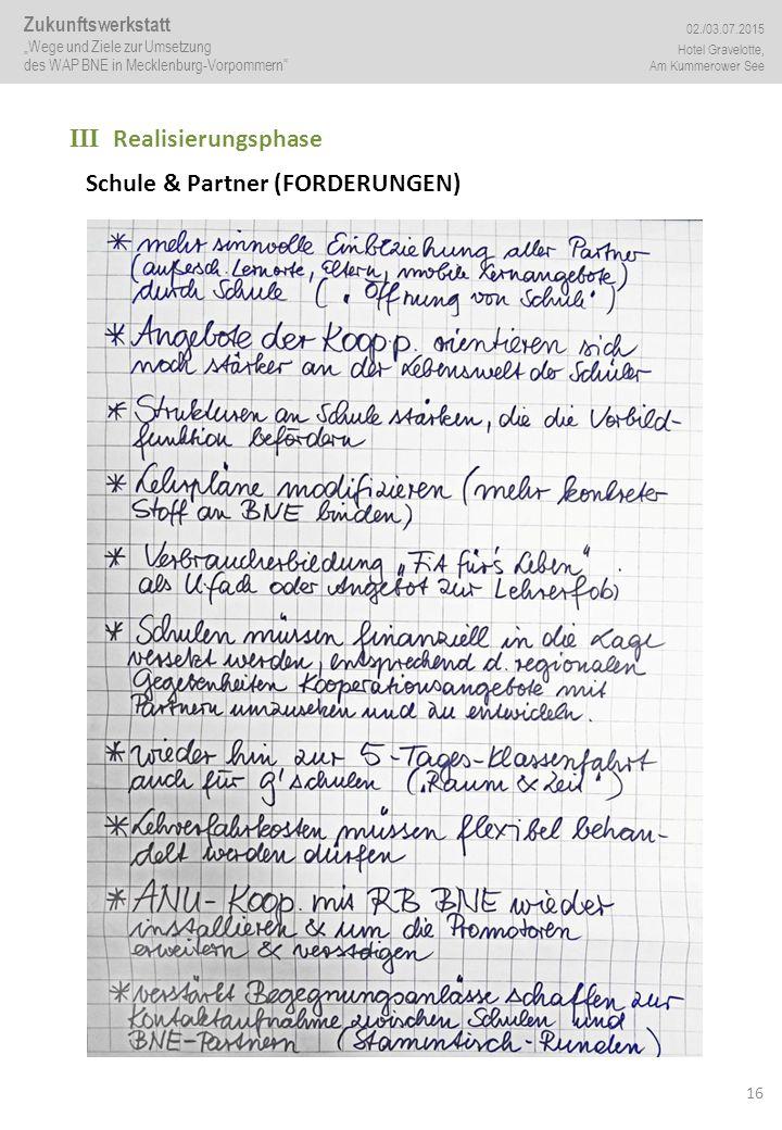 """16 III Realisierungsphase Schule & Partner (FORDERUNGEN) Zukunftswerkstatt """"Wege und Ziele zur Umsetzung des WAP BNE in Mecklenburg-Vorpommern 02./03.07.2015 Hotel Gravelotte, Am Kummerower See"""
