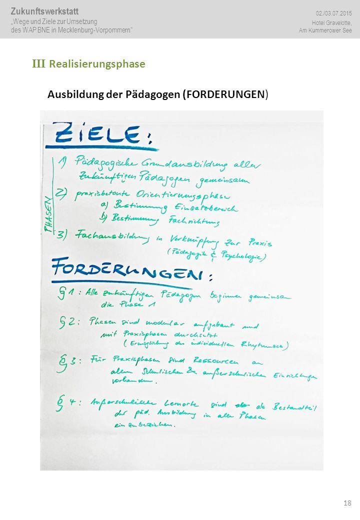 """18 III Realisierungsphase Ausbildung der Pädagogen (FORDERUNGEN) Zukunftswerkstatt """"Wege und Ziele zur Umsetzung des WAP BNE in Mecklenburg-Vorpommern"""