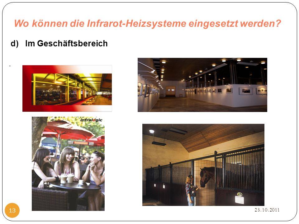 Wo können die Infrarot-Heizsysteme eingesetzt werden 23.10.2011 13 d) Im Geschäftsbereich.