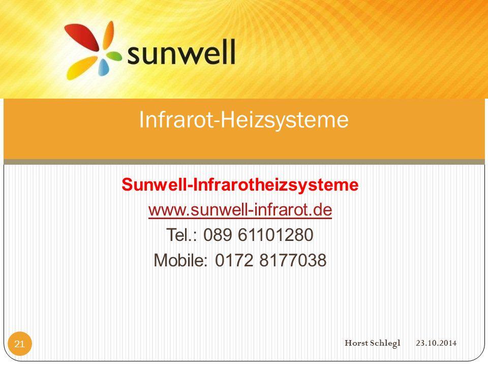 Sunwell-Infrarotheizsysteme www.sunwell-infrarot.de Tel.: 089 61101280 Mobile: 0172 8177038 Horst Schlegl 23.10.2014 21 Infrarot-Heizsysteme