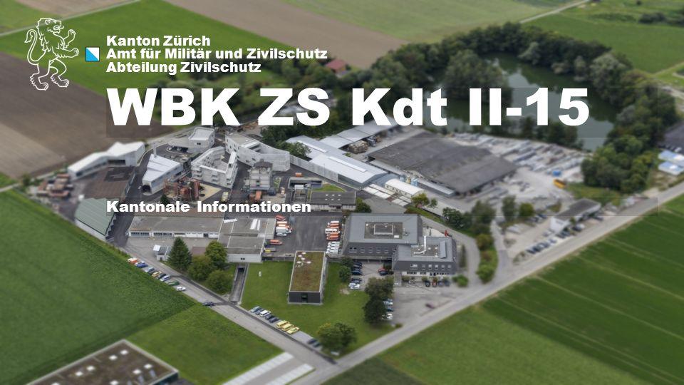 Kanton Zürich Amt für Militär und Zivilschutz Abteilung Zivilschutz WBK ZS Kdt II-15 Kantonale Informationen