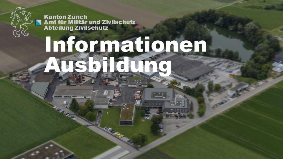 Kanton Zürich Amt für Militär und Zivilschutz Abteilung Zivilschutz Informationen Ausbildung
