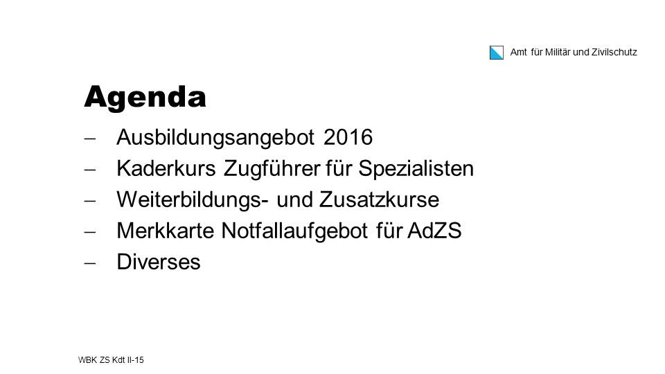 Amt für Militär und Zivilschutz Agenda  Ausbildungsangebot 2016  Kaderkurs Zugführer für Spezialisten  Weiterbildungs- und Zusatzkurse  Merkkarte