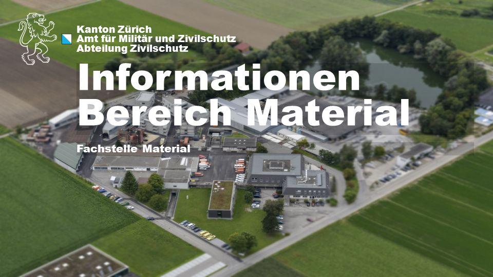 Kanton Zürich Amt für Militär und Zivilschutz Abteilung Zivilschutz Informationen Bereich Material Fachstelle Material