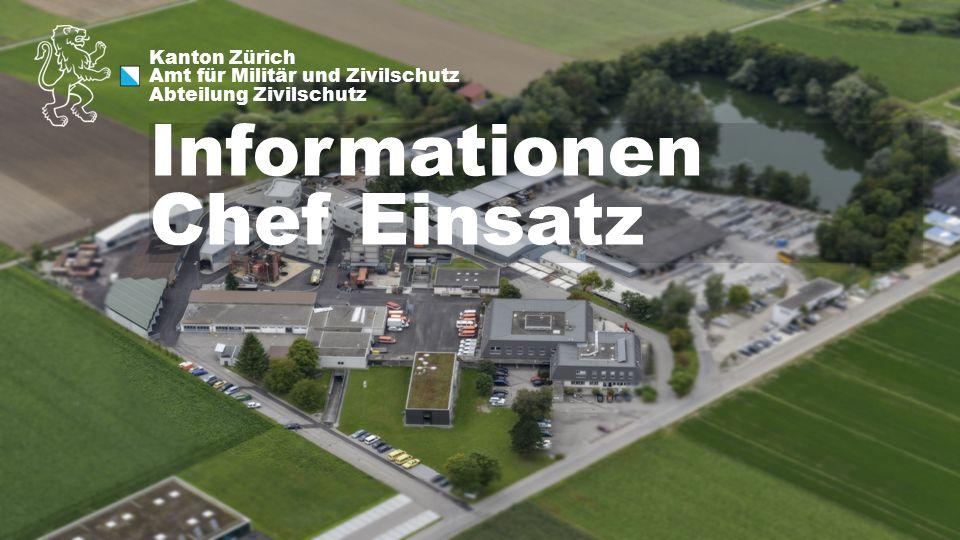 Kanton Zürich Amt für Militär und Zivilschutz Abteilung Zivilschutz Informationen Chef Einsatz