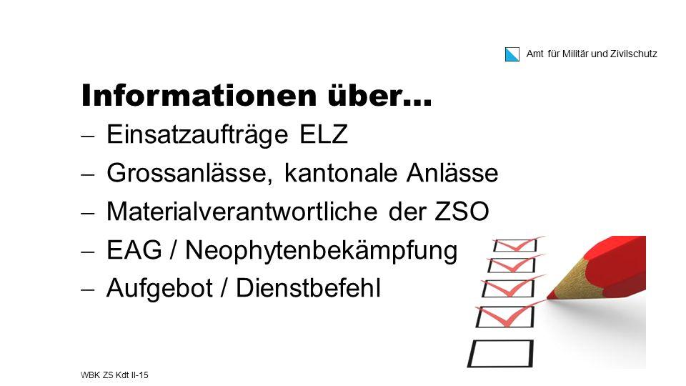 Amt für Militär und Zivilschutz Informationen über…  Einsatzaufträge ELZ  Grossanlässe, kantonale Anlässe  Materialverantwortliche der ZSO  EAG /