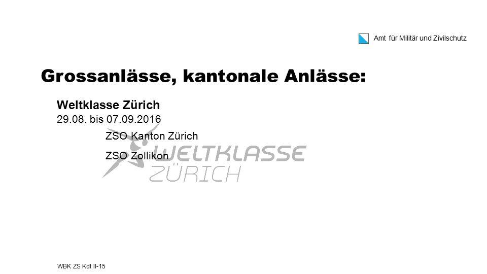 Amt für Militär und Zivilschutz Grossanlässe, kantonale Anlässe: Weltklasse Zürich 29.08. bis 07.09.2016 ZSO Kanton Zürich ZSO Zollikon WBK ZS Kdt II-