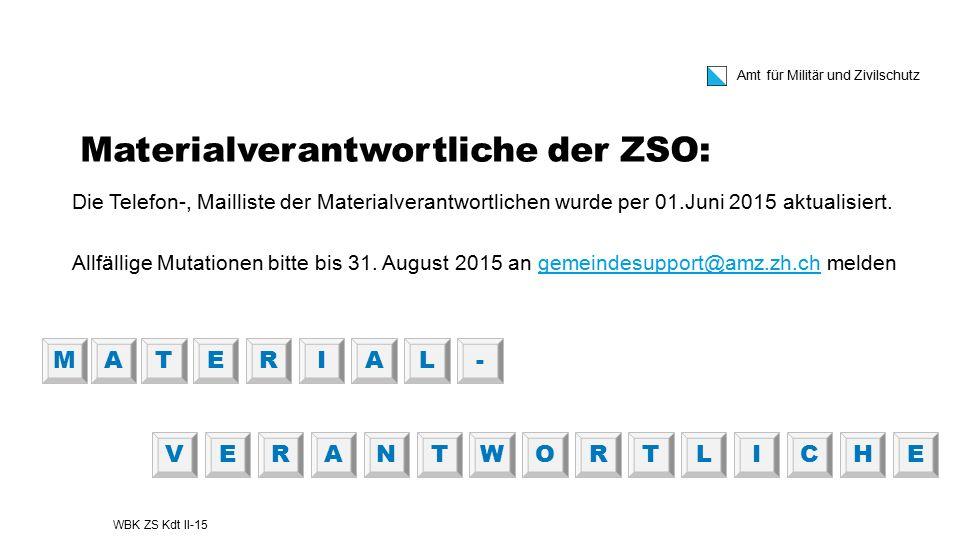Amt für Militär und Zivilschutz Materialverantwortliche der ZSO: Die Telefon-, Mailliste der Materialverantwortlichen wurde per 01.Juni 2015 aktualisi