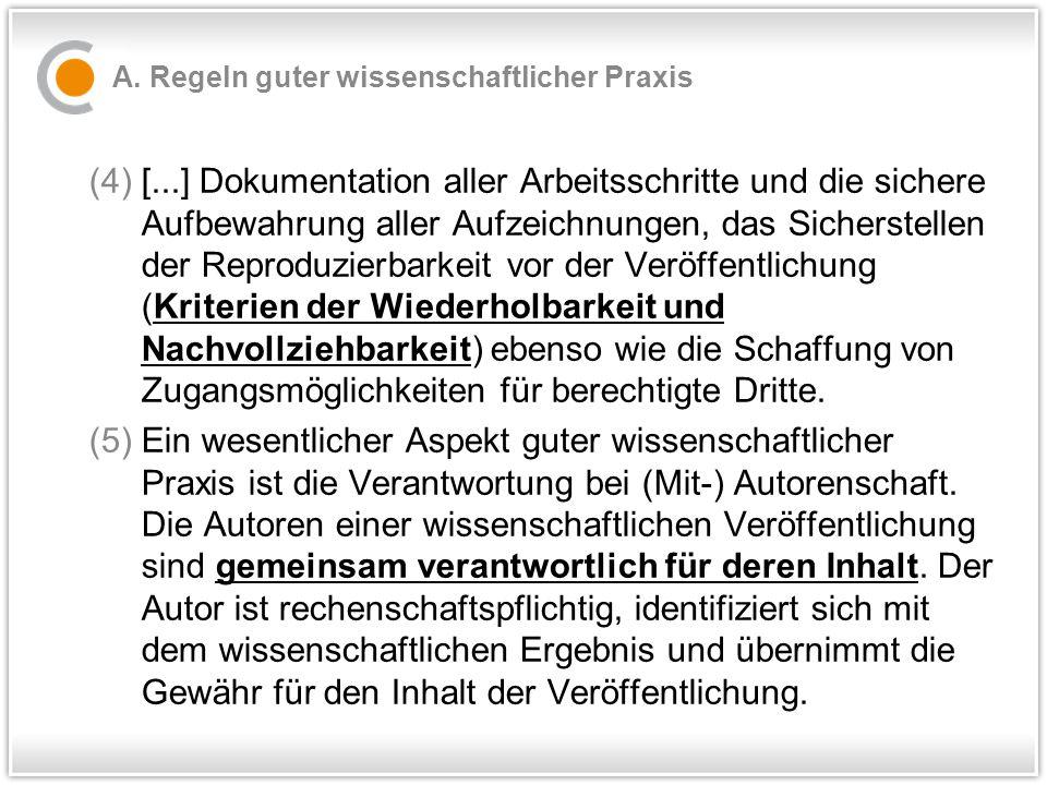 A. Regeln guter wissenschaftlicher Praxis (4)[...] Dokumentation aller Arbeitsschritte und die sichere Aufbewahrung aller Aufzeichnungen, das Sicherst