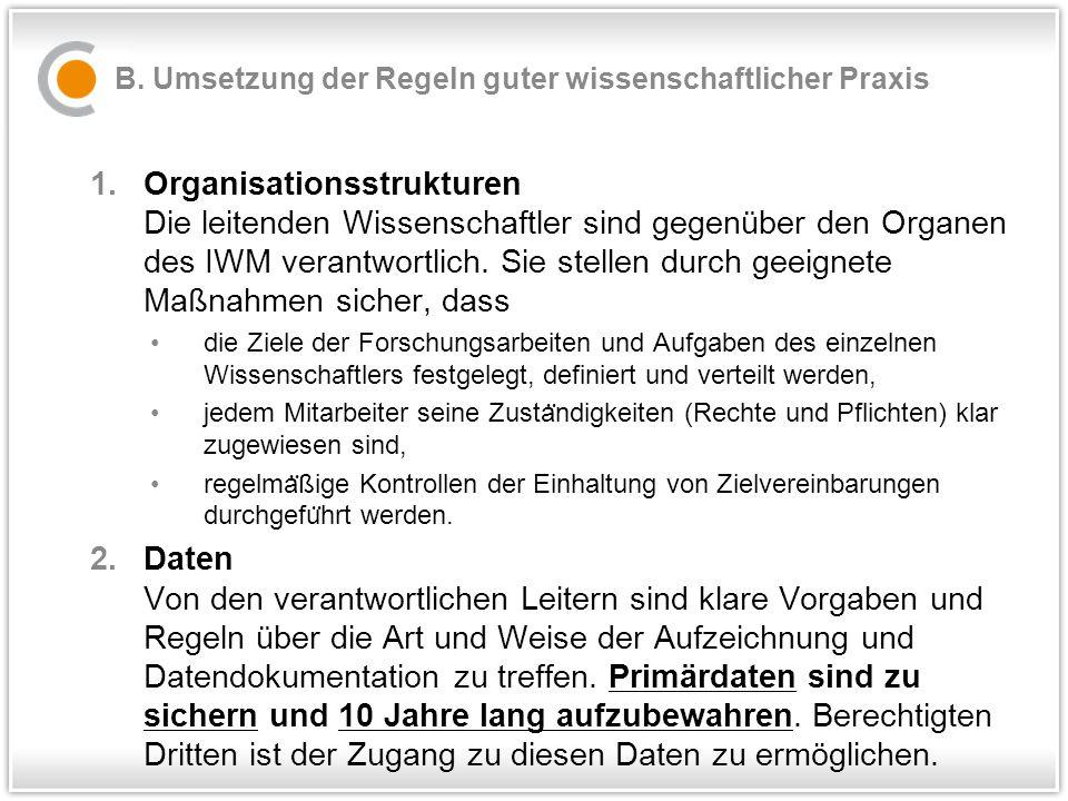 B. Umsetzung der Regeln guter wissenschaftlicher Praxis 1.Organisationsstrukturen Die leitenden Wissenschaftler sind gegenüber den Organen des IWM ver