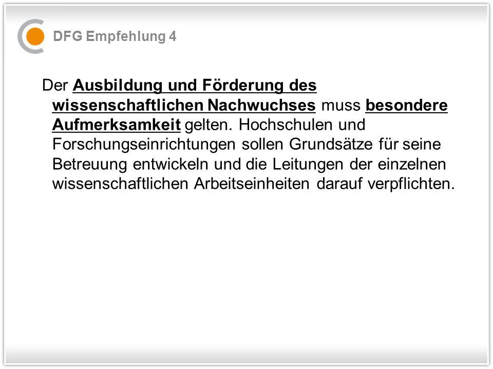 DFG Empfehlung 4 Der Ausbildung und Förderung des wissenschaftlichen Nachwuchses muss besondere Aufmerksamkeit gelten.